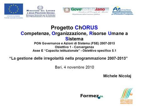 Progetto ChORUS Competenze, Organizzazione, Risorse Umane a Sistema PON Governance e Azioni di Sistema (FSE) 2007-2013 Obiettivo 1 - Convergenza Asse E.