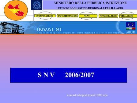 S N V 2006/2007 a cura dei dirigenti tecnici USR Lazio MINISTERO DELLA PUBBLICA ISTRUZIONE UFFICIO SCOLASTICO REGIONALE PER IL LAZIO.