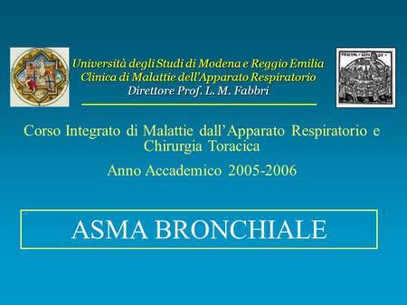 Università degli Studi di Modena e Reggio Emilia Clinica di Malattie dellApparato Respiratorio Direttore Prof. L. M. Fabbri Corso Integrato di Malattie.
