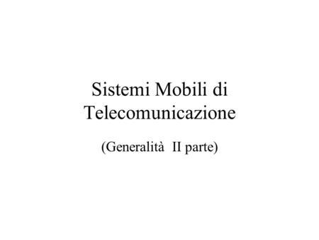 Sistemi Mobili di Telecomunicazione (Generalità II parte)