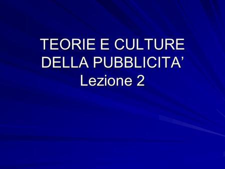 TEORIE E CULTURE DELLA PUBBLICITA Lezione 2. Situazione.