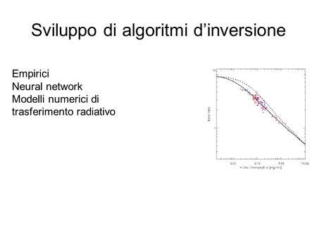 Sviluppo di algoritmi dinversione Empirici Neural network Modelli numerici di trasferimento radiativo.