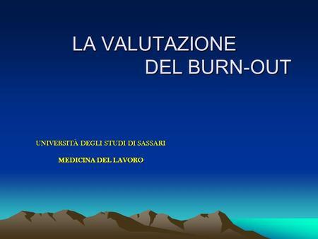 LA VALUTAZIONE DEL BURN-OUT UNIVERSITÀ DEGLI STUDI DI SASSARI MEDICINA DEL LAVORO.