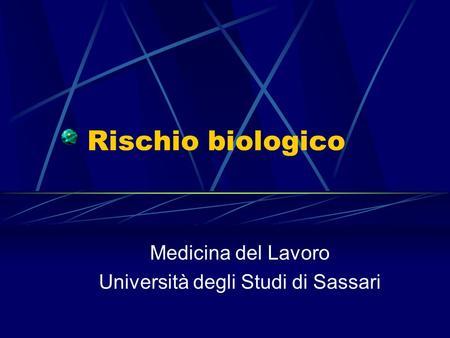 Rischio biologico Medicina del Lavoro Università degli Studi di Sassari.
