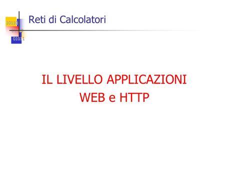 10110 01100 01100 01011 01011 Reti di Calcolatori IL LIVELLO APPLICAZIONI WEB e HTTP.
