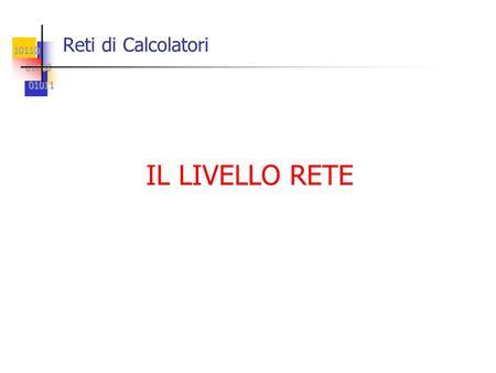 10110 01100 01100 01011 01011 Reti di Calcolatori IL LIVELLO RETE.