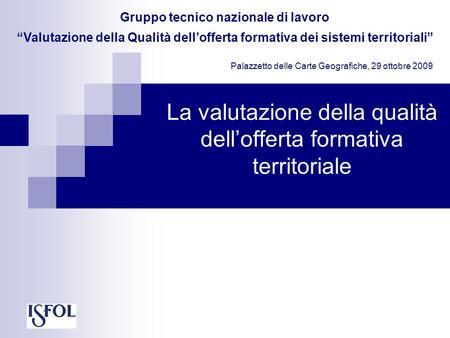 La valutazione della qualità dellofferta formativa territoriale Gruppo tecnico nazionale di lavoro Valutazione della Qualità dellofferta formativa dei.