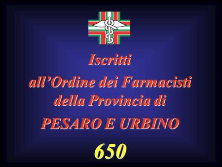 Iscritti allOrdine dei Farmacisti della Provincia di PESARO E URBINO 650.