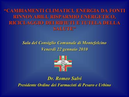 CAMBIAMENTI CLIMATICI, ENERGIA DA FONTI RINNOVABILI, RISPARMIO ENERGETICO, RICICLAGGIO DEI RIFIUTI E TUTELA DELLA SALUTE Sala del Consiglio Comunale di.