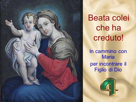Beata colei che ha creduto! In cammino con Maria per incontrare il Figlio di Dio.