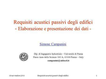 18 novembre 2011Requisiti acustici passivi degli edifici1 Requisiti acustici passivi degli edifici - Elaborazione e presentazione dei dati - Simone Campanini.