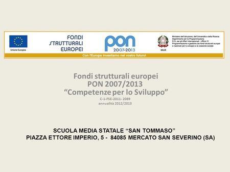 Fondi strutturali europei PON 2007/2013 Competenze per lo Sviluppo C-1-FSE-2011- 2089 annualità 2012/2013 SCUOLA MEDIA STATALE SAN TOMMASO PIAZZA ETTORE.