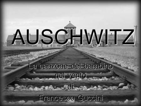 AUSCHWITZ La canzone del bambino nel vento di Francesco Guccini.