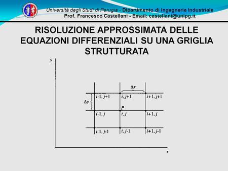 Università degli Studi di Perugia - Dipartimento di Ingegneria Industriale Prof. Francesco Castellani -