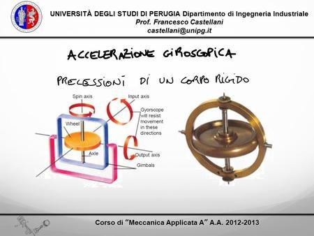 UNIVERSITÀ DEGLI STUDI DI PERUGIA Dipartimento di Ingegneria Industriale Prof. Francesco Castellani Corso di Meccanica Applicata A.