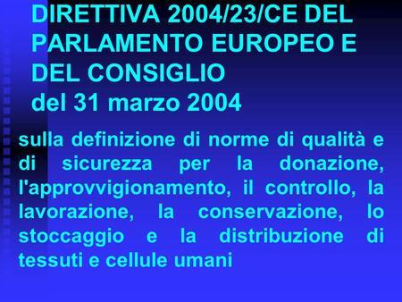 DIRETTIVA 2004/23/CE DEL PARLAMENTO EUROPEO E DEL CONSIGLIO del 31 marzo 2004 sulla definizione di norme di qualità e di sicurezza per la donazione, l'approvvigionamento,