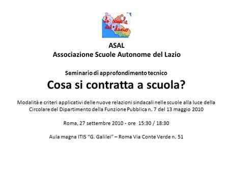 ASAL Associazione Scuole Autonome del Lazio Seminario di approfondimento tecnico Cosa si contratta a scuola? Modalità e criteri applicativi delle nuove.