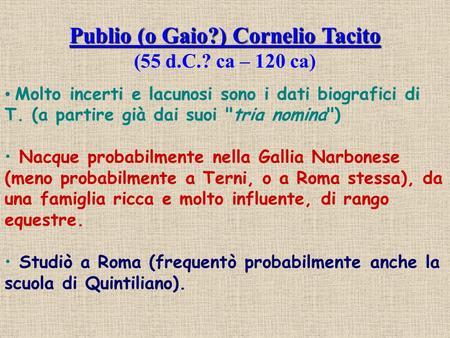 Molto incerti e lacunosi sono i dati biografici di T. (a partire già dai suoi tria nomina) Nacque probabilmente nella Gallia Narbonese (meno probabilmente.