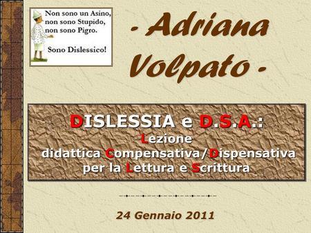 24 Gennaio 2011 DISLESSIA e D.S.A.: Lezione didattica Compensativa/Dispensativa didattica Compensativa/Dispensativa per la Lettura e Scrittura DISLESSIA.