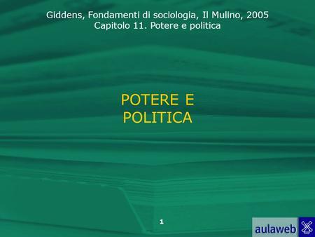 Giddens, Fondamenti di sociologia, Il Mulino, 2005 Capitolo 11. Potere e politica 1 POTERE E POLITICA.