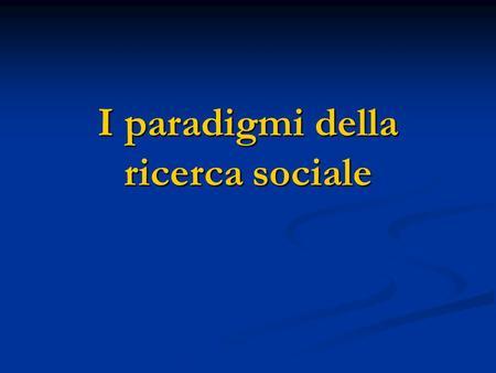 I paradigmi della ricerca sociale. Contenuti della lezione Definizioni di base. Definizioni di base. I paradigmi delle scienze e la sociologia. I paradigmi.