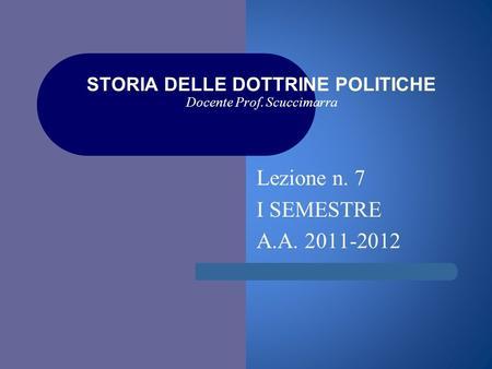 I STORIA DELLE DOTTRINE POLITICHE Docente Prof. Scuccimarra Lezione n. 7 I SEMESTRE A.A. 2011-2012.