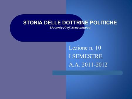I STORIA DELLE DOTTRINE POLITICHE Docente Prof. Scuccimarra Lezione n. 10 I SEMESTRE A.A. 2011-2012.