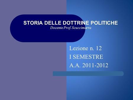 I STORIA DELLE DOTTRINE POLITICHE Docente Prof. Scuccimarra Lezione n. 12 I SEMESTRE A.A. 2011-2012.
