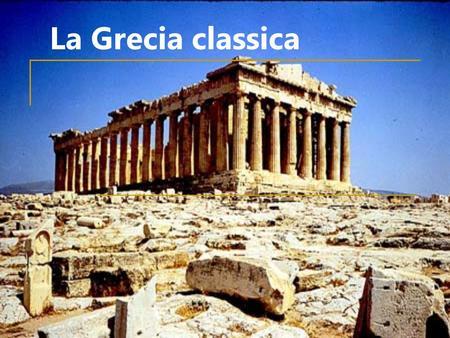 La Grecia classica.