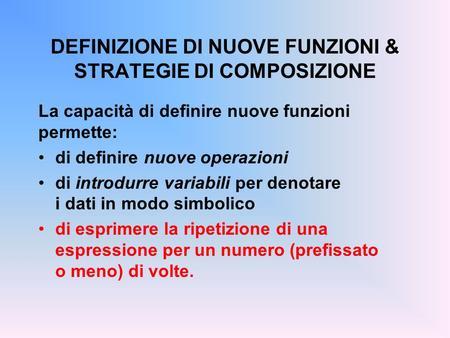 DEFINIZIONE DI NUOVE FUNZIONI & STRATEGIE DI COMPOSIZIONE La capacità di definire nuove funzioni permette: di definire nuove operazioni di introdurre variabili.