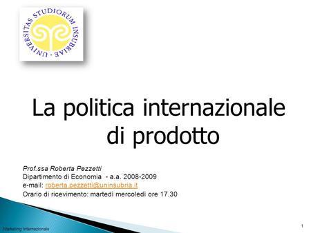 La politica internazionale di prodotto Marketing Internazionale 1 Prof.ssa Roberta Pezzetti Dipartimento di Economia - a.a. 2008-2009