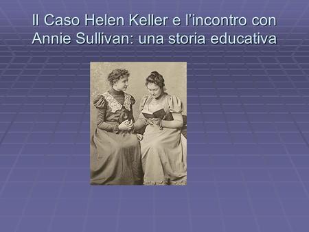 Il Caso Helen Keller e l'incontro con Annie Sullivan: una storia educativa