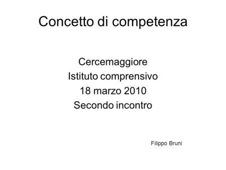 Concetto di competenza Cercemaggiore Istituto comprensivo 18 marzo 2010 Secondo incontro Filippo Bruni.
