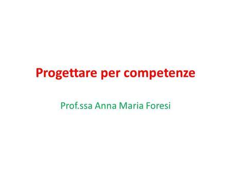 Progettare per competenze Prof.ssa Anna Maria Foresi.