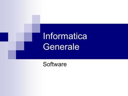 Informatica Generale Software. Il software Lhardware da solo non è sufficiente per il funzionamento dellelaboratore ma è necessario introdurre il software.