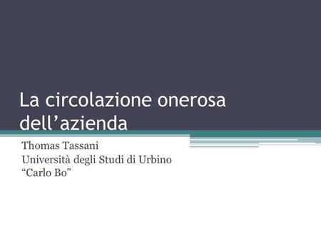 La circolazione onerosa dellazienda Thomas Tassani Università degli Studi di Urbino Carlo Bo.