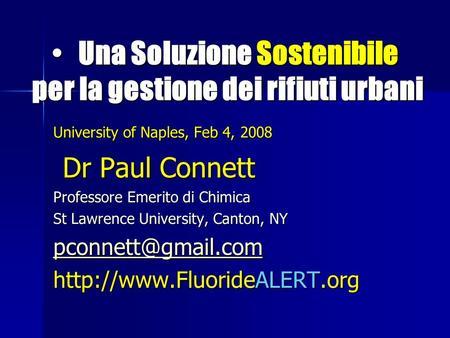 Una Soluzione Sostenibile per la gestione dei rifiuti urbani Una Soluzione Sostenibile per la gestione dei rifiuti urbani University of Naples, Feb 4,