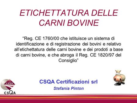ETICHETTATURA DELLE CARNI BOVINE Reg. CE 1760/00 che istituisce un sistema di identificazione e di registrazione dei bovini e relativo alletichettatura.