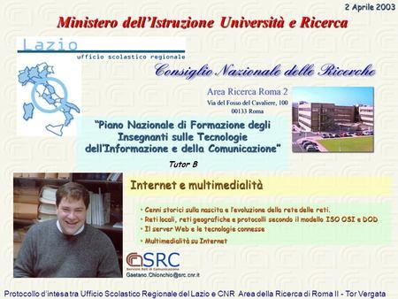 Protocollo dintesa tra Ufficio Scolastico Regionale del Lazio e CNR Area della Ricerca di Roma II - Tor Vergata 2 Aprile 2003 Cenni storici sulla nascita.