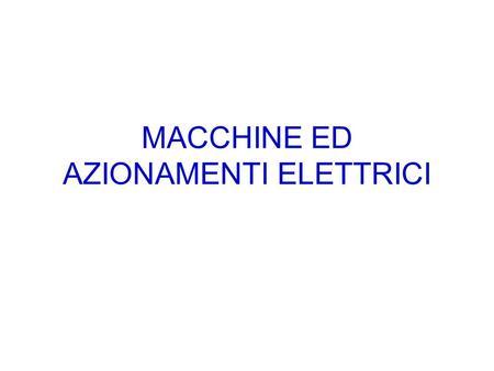 MACCHINE ED AZIONAMENTI ELETTRICI. Una macchina elettrica è schematizzabile come due circuiti elettrici accoppiati da un campo magnetico concatenato con.