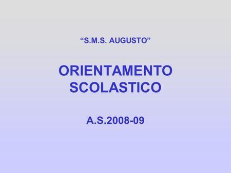 S.M.S. AUGUSTO ORIENTAMENTO SCOLASTICO A.S.2008-09.