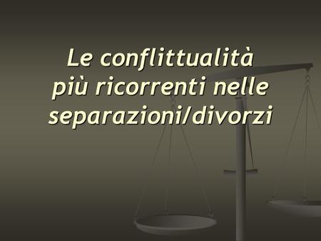 Le conflittualità più ricorrenti nelle separazioni/divorzi.