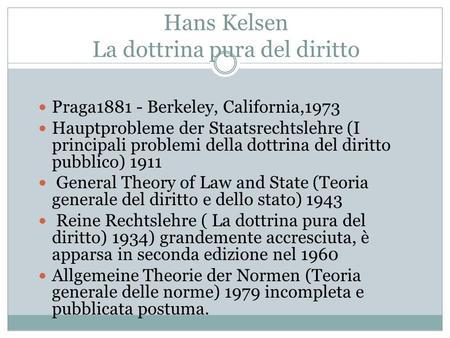 Hans Kelsen La dottrina pura del diritto Praga1881 - Berkeley, California,1973 Hauptprobleme der Staatsrechtslehre (I principali problemi della dottrina.
