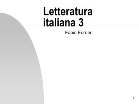 1 Letteratura italiana 3 Fabio Forner. 2 Boccaccio Nato nel 1313 forse a Certaldo dove morì il 21 dicembre del 1375 Il padre mercante; leducazione irregolare.