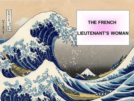 THE FRENCH LIEUTENANTS WOMAN. VITTORIANESIMO Teatro Letteratura Stratificazione sociale Suffragio universale maschile Darwinismo e fiducia nel progresso.