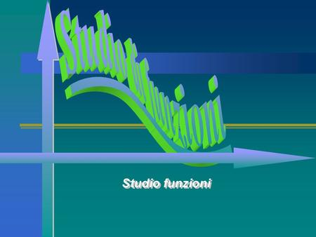 Studio funzioni Premesse Campo esistenza Derivate Limiti Definizione di funzione Considerazioni preliminari Funzioni crescenti, decrescenti Massimi,