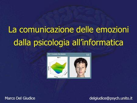 La comunicazione delle emozioni dalla psicologia allinformatica Marco Del Giudice 1.1.