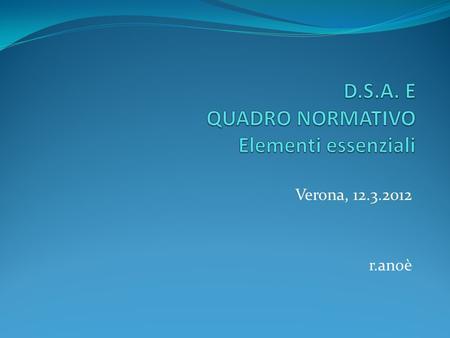 Verona, 12.3.2012 r.anoè. Il processo di inclusione in Italia Elevata giurisdizionalizzazione Debolezza del quadro di riferimento pedagogico Prevalenza.